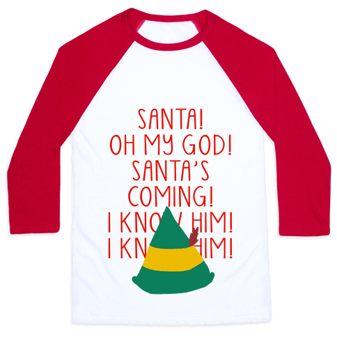 Santa Is Coming! I Know Him! Baseball Tee