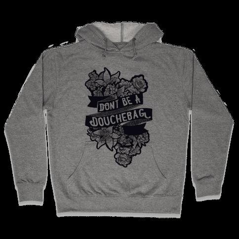 Don't Be A Douchebag Hooded Sweatshirt