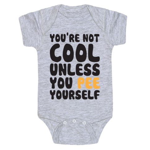 You're Not Cool Unless You Pee Yourself Baby Onesy
