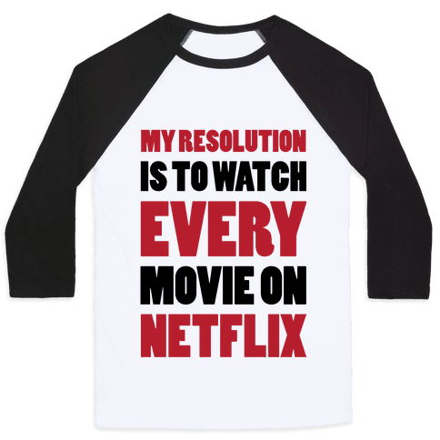 My Resolution Is To Watch Every Movie On Netflix