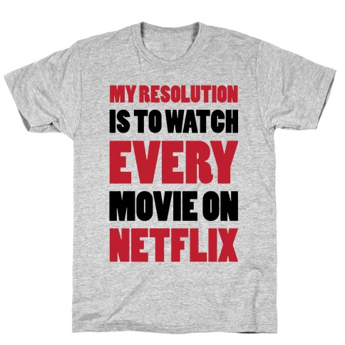 My Resolution Is To Watch Every Movie On Netflix T-Shirt