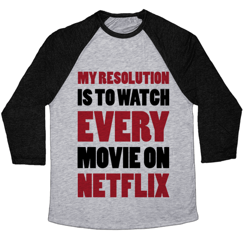 My Resolution Is To Watch Every Movie On Netflix Baseball Tee