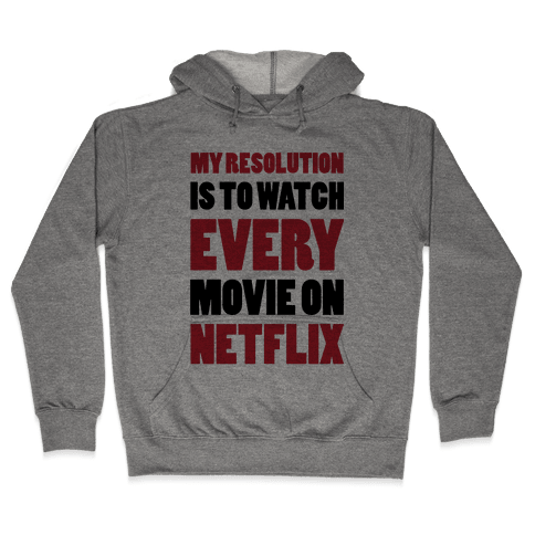 My Resolution Is To Watch Every Movie On Netflix Hooded Sweatshirt
