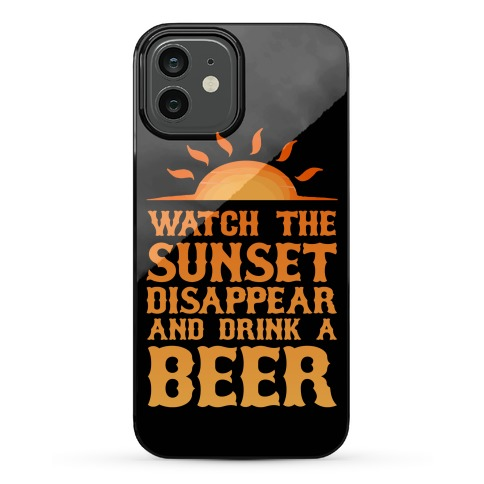 Watch The Sunset And Drink Beer Phone Case