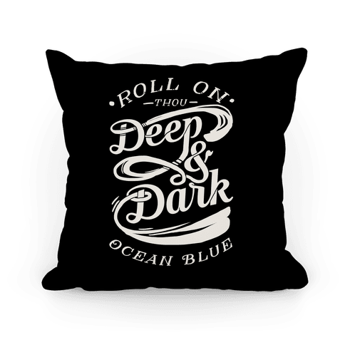 Roll On Thou Deep & Dark Ocean Blue Pillow