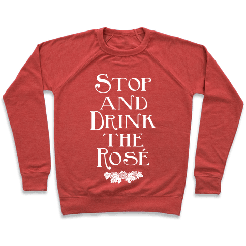Stop and Drink the Ros Pullover