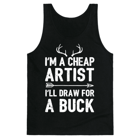 I'm A Cheap Artist I'll Draw For A Buck Tank Top