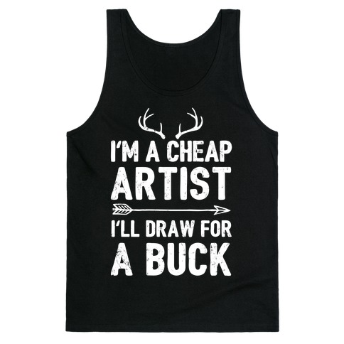 I'm A Cheap Artist I'll Draw For A Buck Tank Top