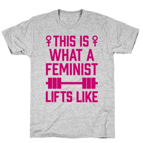 This Is What A Feminist Lifts Like T-Shirt
