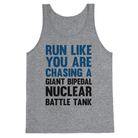 Run Like You Are Chasing A Giant Bipedal Nuclear Battle Tank Tank Top