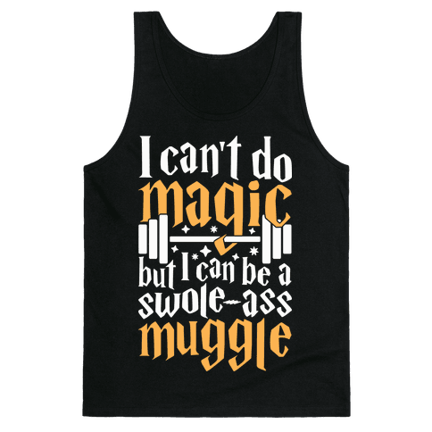 I Can Be A Swole-Ass Muggle Tank Top