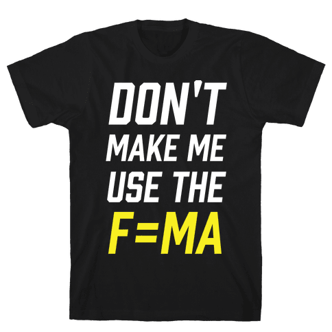 Don't Make Me Use The F=MA Mens T-Shirt
