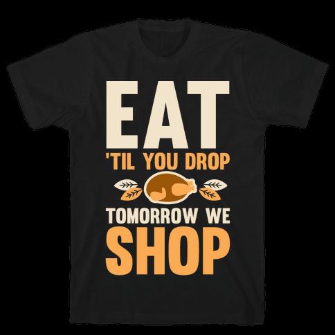 Eat 'Til You Drop Tomorrow We Shop Mens T-Shirt