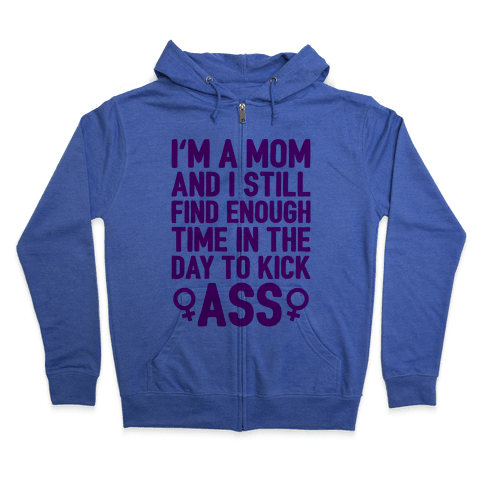 I'm A Mom And I Still Find Enough Time In The Day To Kick Ass Zip Hoodie