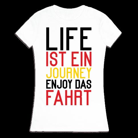 Life Ist Ein Journey Enjoy Das Fahrt Womens T-Shirt