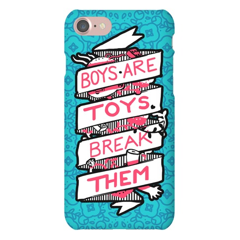 Boys Are Toys Break Them Phone Case