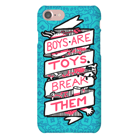 Boys Are Toys Break Them Phone Case