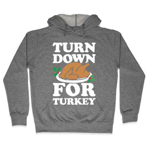 Turn Down For Turkey Hooded Sweatshirt
