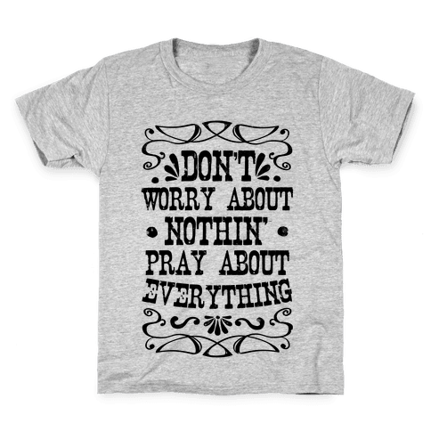 Worry About Nothin'. Pray About Everything. Kids T-Shirt