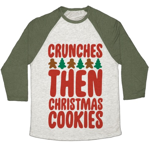 Crunches Then Christmas Cookies Baseball Tee