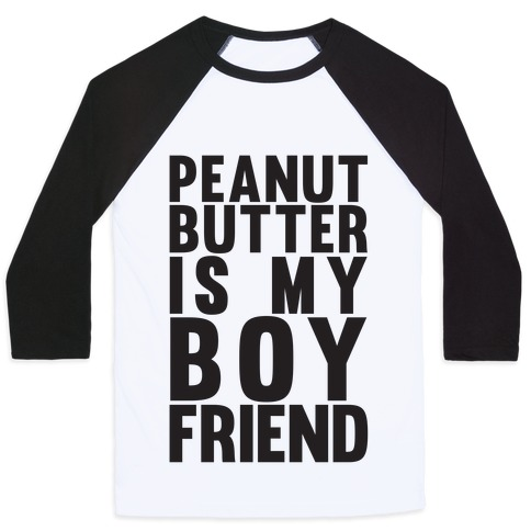 Peanut Butter Is My Boyfriend Baseball Tee