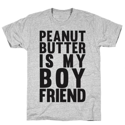Peanut Butter Is My Boyfriend Mens T-Shirt