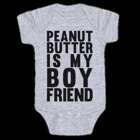 Peanut Butter Is My Boyfriend Baby Onesy
