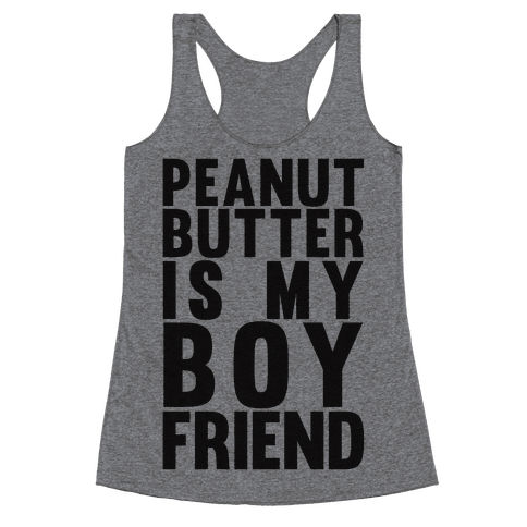 Peanut Butter Is My Boyfriend Racerback Tank Top