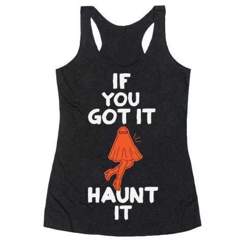 If You Got It, Haunt It Racerback Tank Top