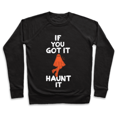 If You Got It, Haunt It Pullover