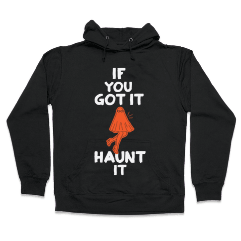 If You Got It, Haunt It Hooded Sweatshirt