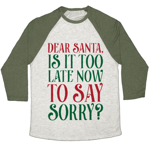 Dear Santa, Is It Too Late Now To Say Sorry? Baseball Tee