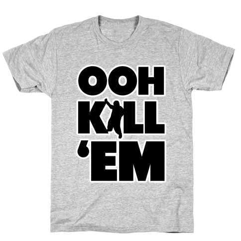Ooh Kill Em' Mens T-Shirt