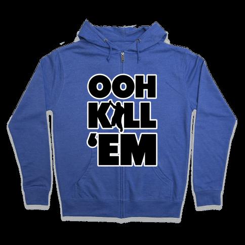 Ooh Kill Em' Zip Hoodie