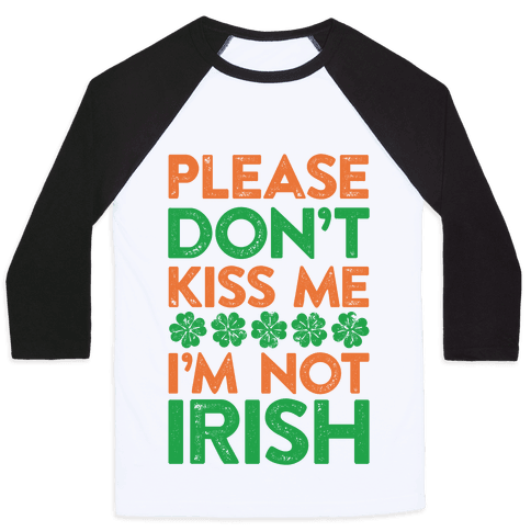 Please Don't Kiss Me, I'm Not Irish Baseball Tee