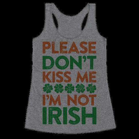 Please Don't Kiss Me, I'm Not Irish Racerback Tank Top
