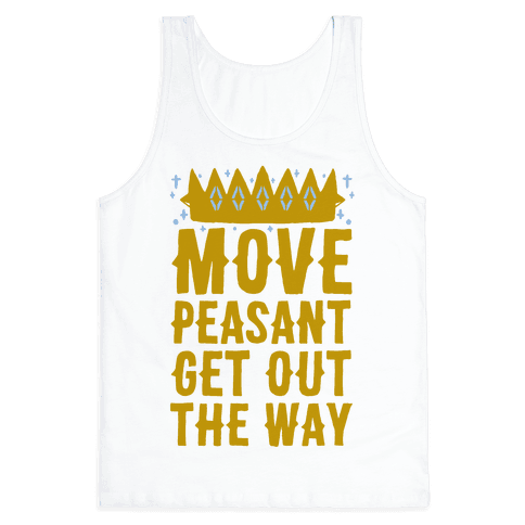 Move Peasant Get Out The Way Tank Top