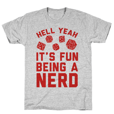 Hell Yeah It's Fun Being A Nerd