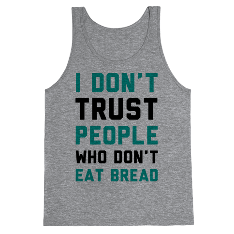 I Don't Trust People Who Don't Eat Bread Tank Top