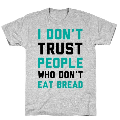 I Don't Trust People Who Don't Eat Bread T-Shirt