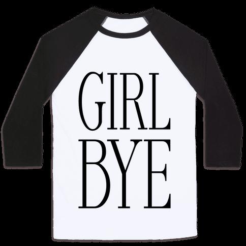 Girl Bye Baseball Tee