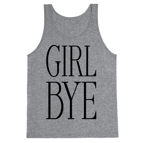 Girl Bye Tank Top