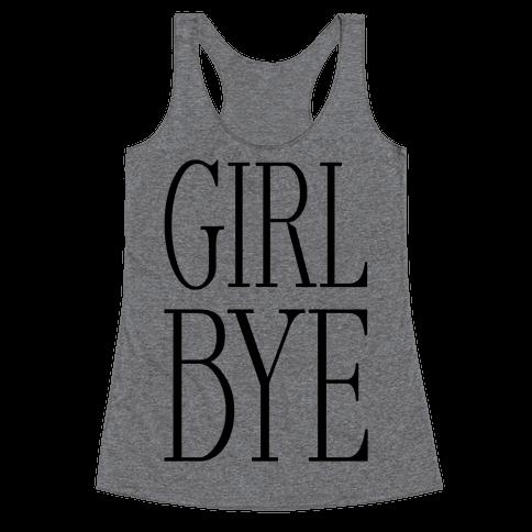 Girl Bye Racerback Tank Top