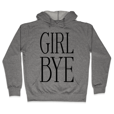Girl Bye Hooded Sweatshirt