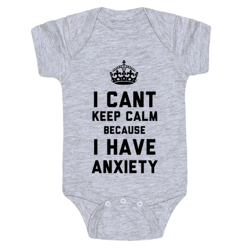 I Cant Keep Calm Because I Have Anxiety Baby Onesy