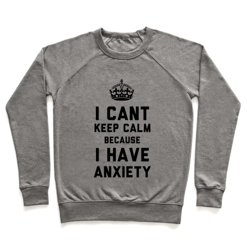 I Cant Keep Calm Because I Have Anxiety Pullover