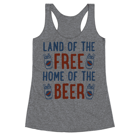 Land of the Free Home of The Beer Racerback Tank Top