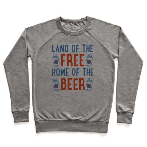 Land of the Free Home of The Beer Pullover