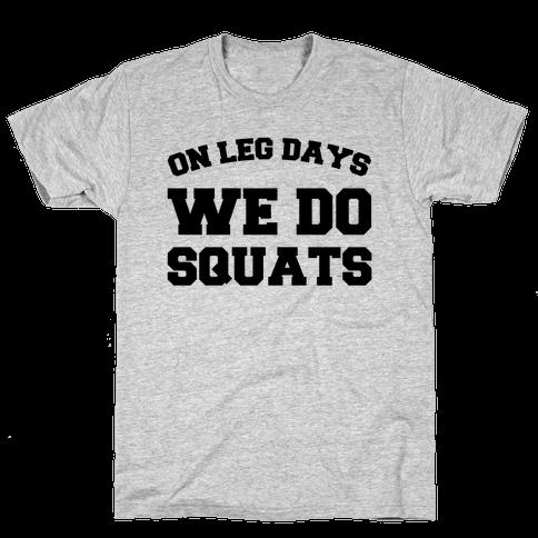 On Leg Days We Do Squats Mens T-Shirt