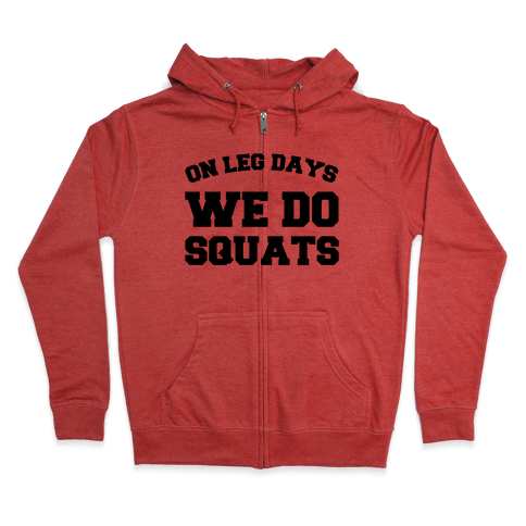 On Leg Days We Do Squats Zip Hoodie
